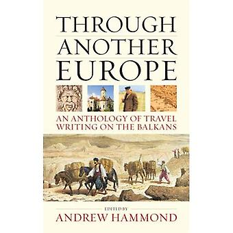 Through Another Europe: An Anthology on Travel Writing on the Balkans