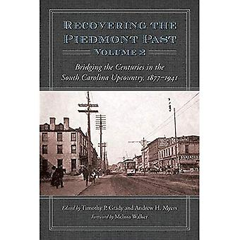 Recovering the Piedmont Past, Volume 2: Bridging the Centuries in the South� Carolina Upcountry, 1877-1941