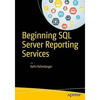 Beginning SQL Server Reporting Services by Kathi Kellenberger