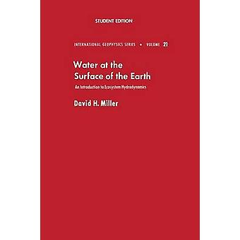 Water at the Surface of Earth An Introduction to Ecosystem Hydrodynamics by Miller & David H.