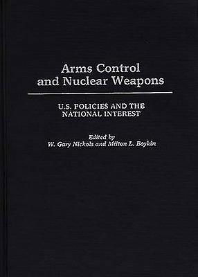 Arms Control and Nuclear Weapons U.S. Policies and the National Interest by Boykin & L.