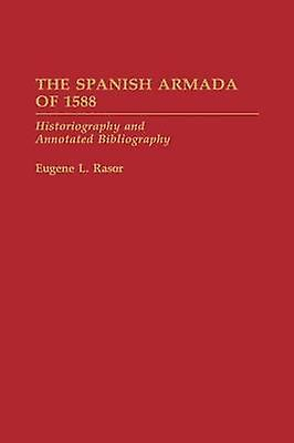 The Spanish Armada of 1588 Historiography and Annotated Bibliography by Rasor & Eugene L.