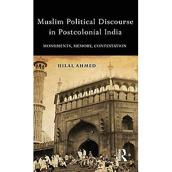 Muslim Political Discourse in Postcolonial India  Monuments Memory Contestation by Ahmed & Hilal