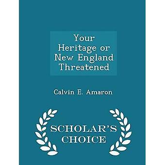 Uw erfgoed of New England bedreigd geleerden keuze Edition door Amaron & Calvin E.