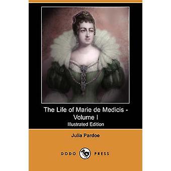 Le Volume de la vie de Marie de Médicis j'ai Illustrated Edition Dodo Press par Pardoe & Julia