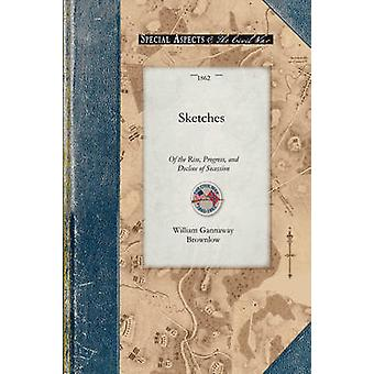 Sketches of the Rise Progress and Decline of Secession by Brownlow & William Gannaway
