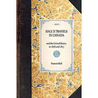 Halls Travels in Canada by Hall & Francis