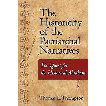 The Historicity of the Patriarchal Narratives The Quest for the Historical Abraham by Thompson & Thomas L.