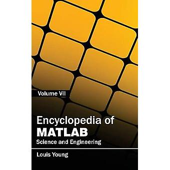 Encyclopedia of MATLAB Science and Engineering Volume VII by Young & Louis