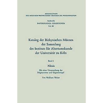 Katalog der Bithynischen Mnzen der Sammlung des Instituts fr Altertumskunde der Universitt zu Kln Nikaia. MIT einer Untersuchung der Prgesysteme und Gegenstempel por Weiser & Wolfram
