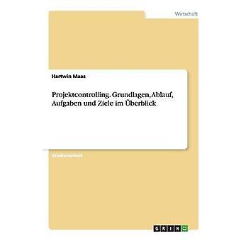 Projektcontrolling. Grundlagen Ablauf Aufgaben und Ziele im berblick by Maas & Hartwin