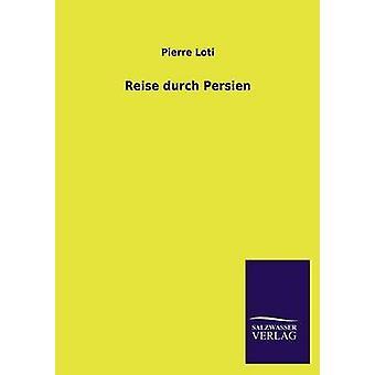 Reise Durch Persien by Loti & Pierre