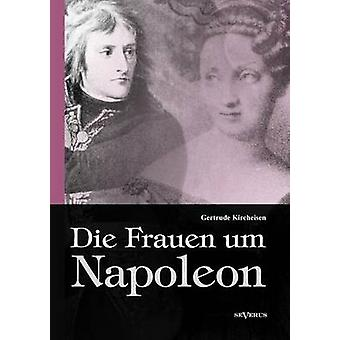 Die Frauen um Napoleon av Kircheisen & Gertrude