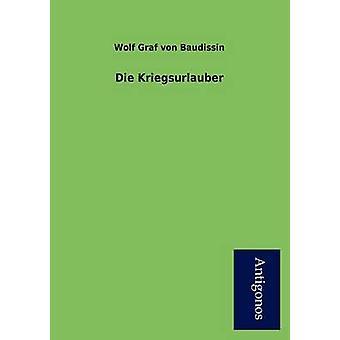 Die Kriegsurlauber by Von Baudissin & Wolf Graf