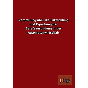 Verordnung Uber Die Entwicklung Und Erprobung Der Berufsausbildung in Der Automatenwirtschaft da Outlook Verlag
