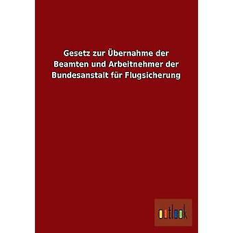 Gesetz Zur Ubernahme Der Beamten Und Arbeitnehmer Der Bundesanstalt bont Flugsicherung door Outlook Verlag