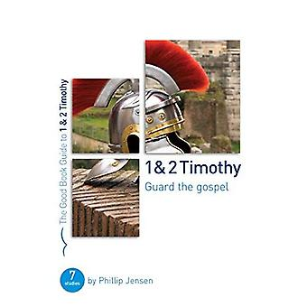 1 & 2 Timothy: Guard the Gospel: Seven Studies for Groups or Individuals