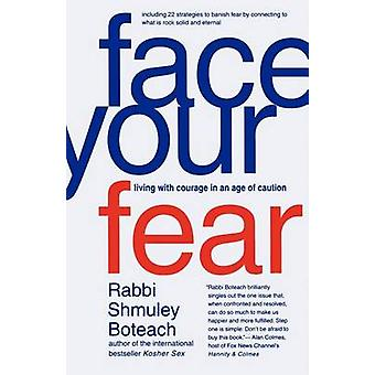 Face Your Fear - Living with Courage in an Age of Caution by Rabbi Shm