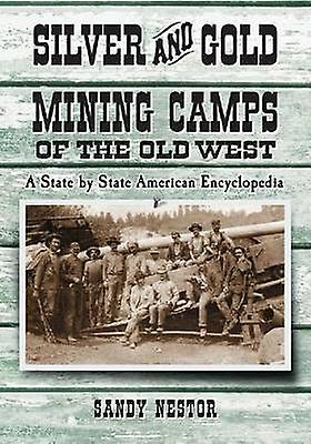 argent and or Mining Camps of the Old West - A State by State Americ