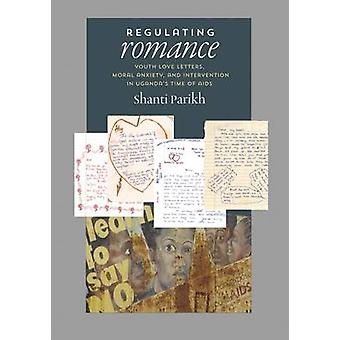 Regulating Romance - Youth Love Letters - Moral Anxiety - and Interven