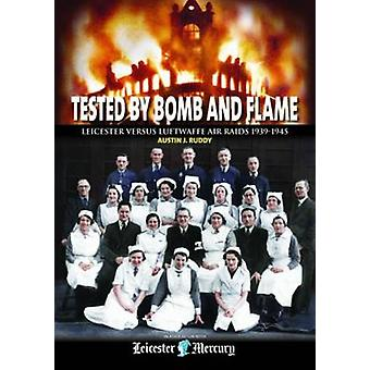 Tested by Bomb and Flame - Leicester versus Luftwaffe Air Raids 1939-1