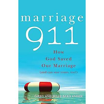 Marriage 911 - How God Saved Our Marriage (and Can Save Yours - Too!)