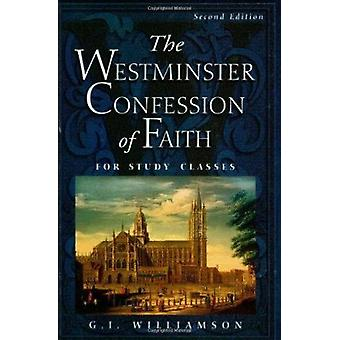 The Westminster Confession of Faith - For Study Classes (2nd) by G I W