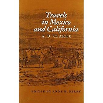 Travels in Mexico & Calif by A. Clarke - 9780890963548 Book