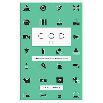 God Is - A Devotional Guide to the Attributes of God by Mark Jones - 9