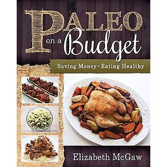 Paleo on a Budget - Saving Money - Eating Healthy by Elizabeth McGaw -