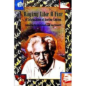 Raging Like a Fire - A Celebration of Irving Layton by Henry Beissel -
