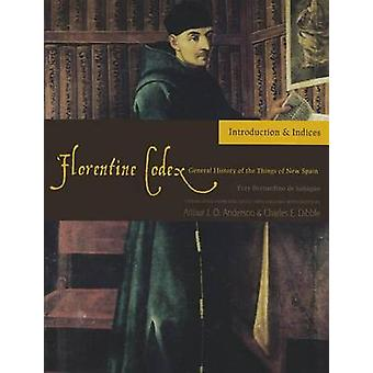 The Florentine Codex - Introductory Volume - A General History of the