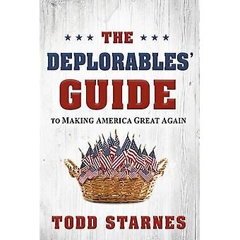 The Deplorables' Guide to Making America Great Again by Todd Starnes