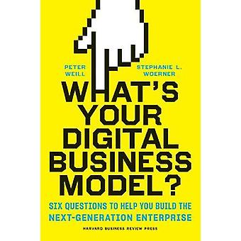 What's Your Digital Business Model? - Six Questions to Help You Build