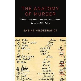 Die Anatomie des Mordes - ethische Verfehlungen und anatomischen Wissenschaft