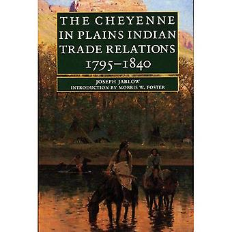 The Cheyenne in Plains Indian Trade Relations, 1795-1840 (Bison Book)