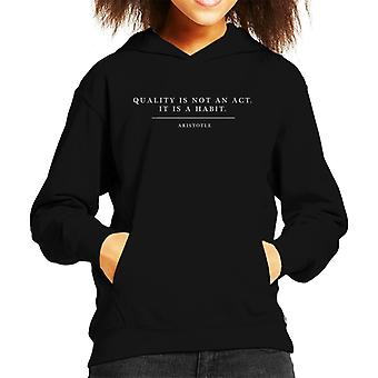 Quality Is Not An Act Aristotle Quote Kid's Hooded Sweatshirt