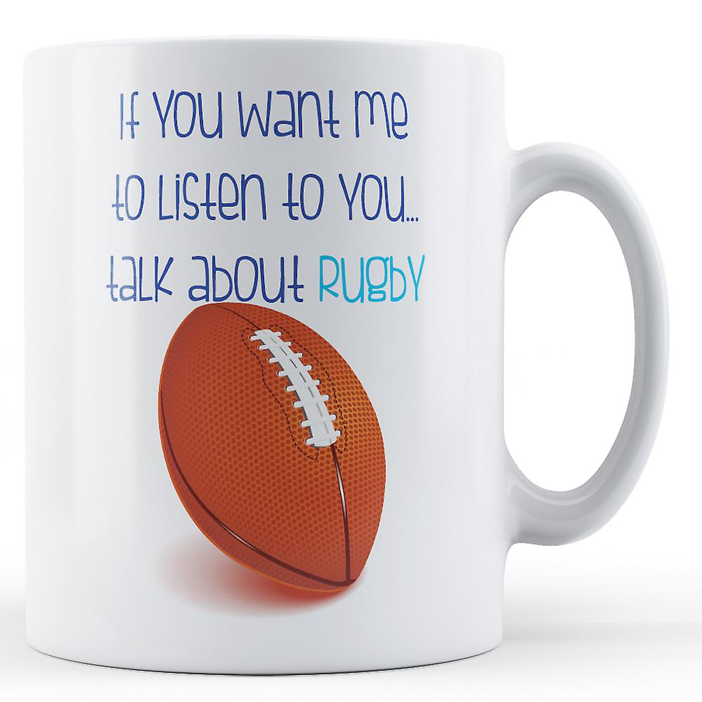 Want Listen YouTalk To Me Mug About You If RugbyPrinted 0OynPvNm8w