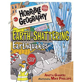 Earth-Shattering Earthquakes by Anita Ganeri - Mike Phillips - 978140