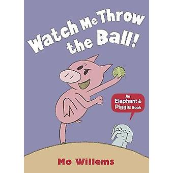 Watch Me Throw the Ball! by Mo Willems - 9781406348279 Book