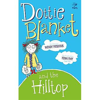 Dottie Blanket and the Hilltop by Wendy Meddour - Mina May - 97819100