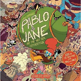 Pablo & Jane and the Hot Air Contraption by Joe Sunday - 978190926336