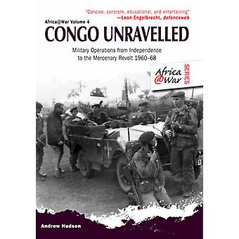 Congo Unravelled - Military Operations from Independence to the Mercen