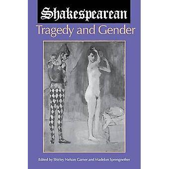 Shakespearean Tragedy and Gender by Shirley Nelson Garner - Madelon S