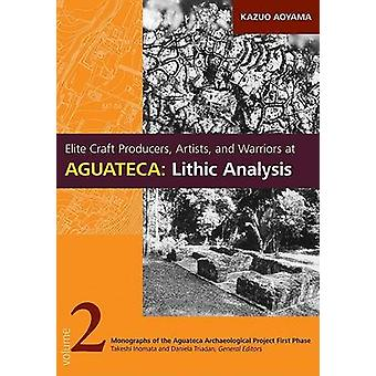 Elite Craft Producers - Artists - and Warriors at Aguateca - Lithic An