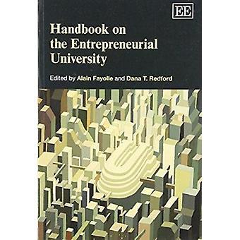 Handbook on the Entrepreneurial University by Alain Fayolle - D. T. R