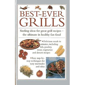 Best-ever Grills: Sizzling Ideas for Great Grill Recipes - the Ultimate in Healthy Fast Food