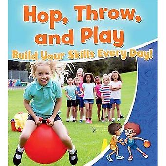 Hop, Throw, and Play: Build Your Skills Every Day! (Healthy Habits for a Lifetime)