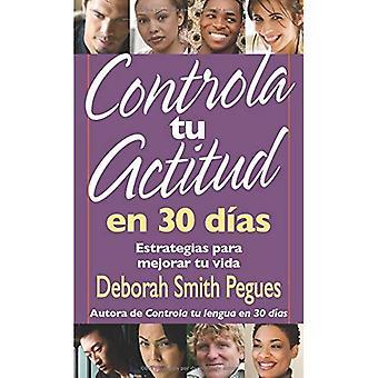 Controla Tu Actitud en 30 Dias = 30 Days to a Great Attitude