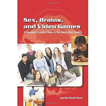 Sex, Brains, and Video Games: A Librarian's Guide to Teens in the Twenty-First Century